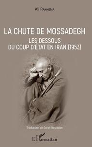 Ali Rahnema - La chute de Mossadegh - Les dessous du coup d'Etat en Iran (1953).