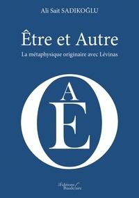 Ali Sait Sadikoglu - Etre et Autre - La métaphysique originaire avec Lévinas.