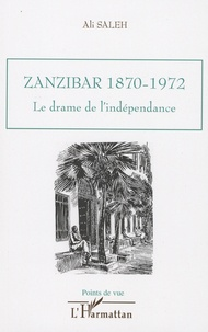 Ali Saleh - Zanzibar, 1870-1972 - Le drame de l'indépendance.
