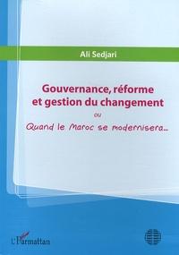 Ali Sedjari - Gouvernance, réforme et gestion du changement - Quand le Maroc se modernisera....
