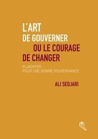 Ali Sedjari - L'art de gouverner ou le courage de changer - Plaidoyer pour une bonne gouvernance.