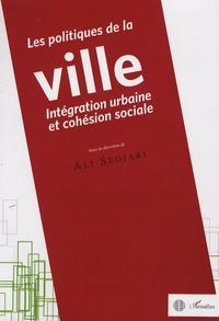 Ali Sedjari et Jean-Philippe Brouant - Les politiques de la ville: intégration urbaine et cohésion sociale.