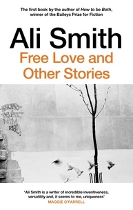 Ali Smith - Free Love And Other Stories.