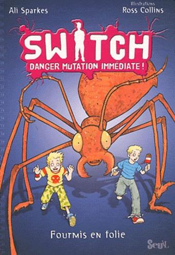 Ali Sparkes - Switch Tome 4 : Fourmis en folie.