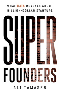 Ali Tamaseb - Super Founders - What Data Reveals About Billion-Dollar Startups.