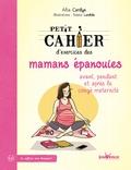 Alia Cardyn - Petit cahier d'exercices des mamans épanouies avant, pendant et après le congé maternité.