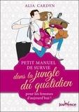 Alia Cardyn - Petit manuel de survie dans la jungle du quotidien pour les femmes d'aujourd'hui !.