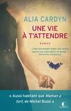 Alia Cardyn - Une vie à t'attendre.