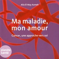 Ma maladie, mon amour - Cancer, une approche vers soi.pdf