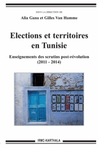 Alia Gana et Gilles Van Hamme - Elections et territoires en Tunisie - Enseignements des scrutins post-révolution (2011-2014).