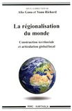 Alia Gana et Yann Richard - La régionalisation du monde - Construction territoriale et articulation global/local.
