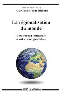 Alia Gana et Yann Richard - La régionalisation du monde - Construction territoriale et articulation global/local.