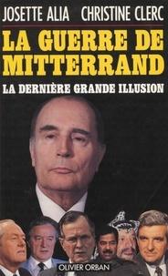 """Alia et  Clerc - La guerre de Mitterrand - La dernière """"Grande illusion""""."""