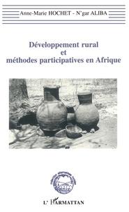 Aliba et  Hochet - Développement rural et méthodes participatives en Afrique - La recherche-action-développement, une écoute, un engagement, une pratique.