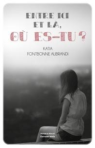 Alibrandi katia Fontbonne - Entre ici et là, où es-tu ?.