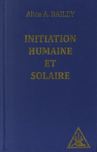 Alice-A Bailey - Initiation humaine et solaire.