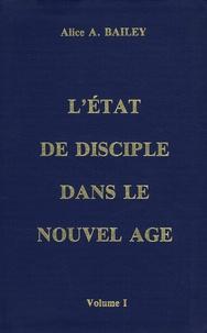 Alice-A Bailey - L'état de disciple dans le Nouvel Age - Volume 1.
