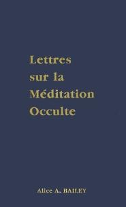 Alice-A Bailey - Lettres sur la méditation occulte.