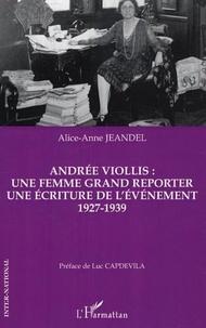 Alice-anne Jeandel - Andrée Viollis : une femme grand reporter, une écriture de l'événement 1927-1939.