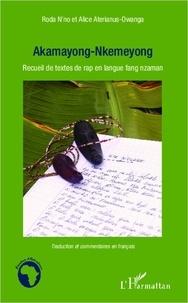 Alice Aterianus-Owanga - Akamayong-nkemeyong - Recueil de textes de rap en langue fang nzaman - Traduction et commentaires en français.