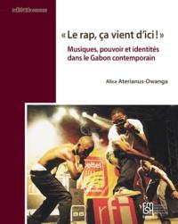 """Alice Aterianus-Owanga - """"Le rap, ça vient d'ici !"""" - Musiques, pouvoir et identités dans le Gabon contemporain."""