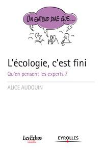 Alice Audouin - L'écologie, c'est fini - Qu'en pensent les experts ?.