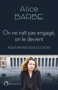 Alice Barbe - On ne naît pas engagé, on le devient - Nous avons tous le choix.