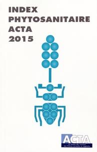 Alice Baudet et Jessica Meunier - Index phytosanitaire ACTA 2015.
