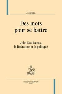 Alice Béja - Des mots pour se battre - John Dos Passos, la littérature et la politique.