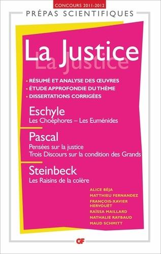 """La Justice. Eschyle, Les choéphores, Les Euménides ; Pascal, Pensées sur la justice, Trois discours sur la condition des grands ; Steinbeck, """"Les raisins de la colère""""  Edition 2011-2012"""
