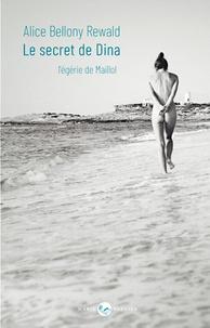 Alice Bellony-Rewald - Le secret de Dina - L'égérie de Maillol.