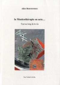 La musicothérapie en acte- Tout au long de la vie - Alice Berthomieu |