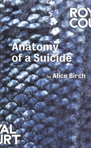 Alice Birch - Anatomy of a Suicide.