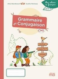 Alice Brandicourt et Aurélie Moriceau - Français CM1 Grammaire et Conjugaison Mes cahiers de français.
