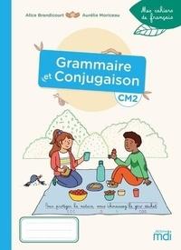 Alice Brandicourt et Aurélie Moriceau - Français CM2 Grammaire et Conjugaison Mes cahiers de français.
