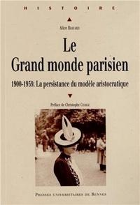 Téléchargeur d'ebook en ligne Le Grand monde parisien  - 1900-1939, la persistance du modèle aristocratique PDB FB2 iBook 9782753521667 par Alice Bravard in French