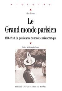 Pdf e books télécharger Le Grand monde parisien  - 1900-1939, la persistance du modèle aristocratique par Alice Bravard CHM FB2