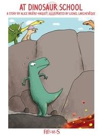 Alice Brière-Haquet et Lionel Larchevêque - At Dinosaur School - Bye-bye Boredom - Dinosaurs, Stories to Help Pass the Time.