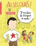 Alice Brière-Haquet et Eglantine Ceulemans - Au secours !  : Il me faut de l'argent de poche.