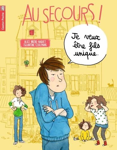 Alice Brière-Haquet et Eglantine Ceulemans - Au secours !  : Je veux être fils unique.