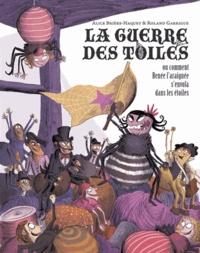 Alice Brière-Haquet et Roland Garrigue - La guerre des toiles - Ou comment Renée l'araignée s'envola dans les étoiles.