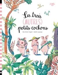 Alice Brière-Haquet et Juliette Lagrange - Les trois (autres) petits cochons.