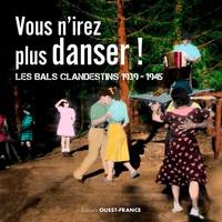 Alice Buffet et François Gasnault - Vous n'irez plus danser ! - Les bals clandestins 1939-1945.