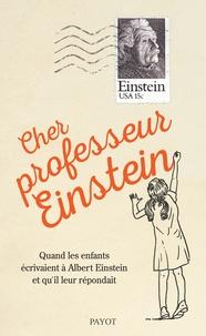 Cher professeur Einstein - Quand les enfants écrivainet à Albert Einstein et quil leur répondait.pdf
