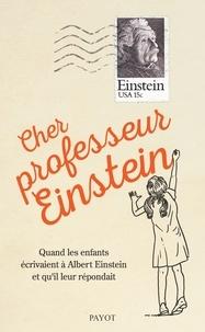 Alice Calaprice - Cher professeur Einstein - Quand les enfants écrivainet à Albert Einstein et qu'il leur répondait.