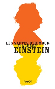 Alice Calaprice - Les sautes d'humour d'Albert Einstein.
