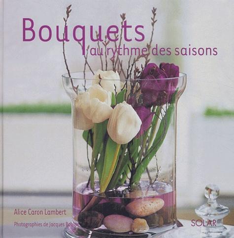 Alice Caron Lambert - Bouquets au rythme des saisons.