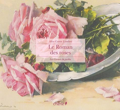 Alice Caron Lambert - Le Roman des roses.