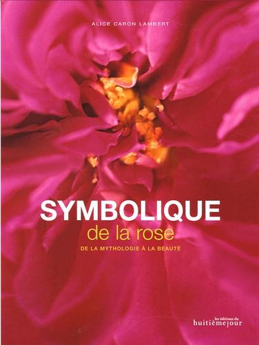Alice Caron Lambert - Symbolique de la rose - De la mythologie à la beauté.