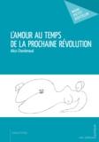 Alice Chardenaud - L'amour au temps de la prochaine révolution.